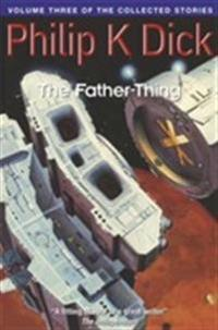Father-thing - volume three of the collected stories