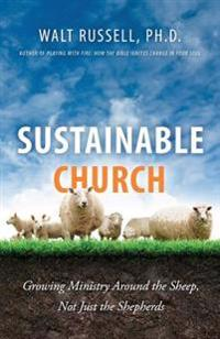 Sustainable Church: Growing Ministry Around the Sheep, Not Just the Shepherds