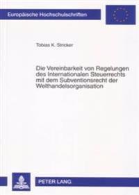 Die Vereinbarkeit Von Regelungen Des Internationalen Steuerrechts Mit Dem Subventionsrecht Der Welthandelsorganisation