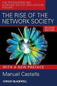 The Rise of the Network Society: The Information Age: Economy, Society, and Culture Volume I