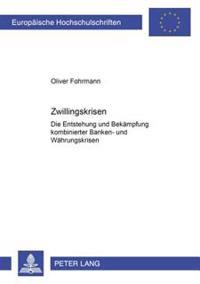 Zwillingskrisen: Die Entstehung Und Bekaempfung Kombinierter Banken- Und Waehrungskrisen