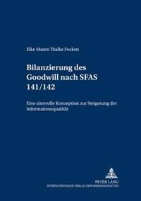 Die Bilanzierung Des Goodwill Nach Sfas 141/142: Eine Sinnvolle Konzeption Zur Steigerung Der Informationsqualitaet?