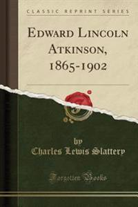 Edward Lincoln Atkinson, 1865-1902 (Classic Reprint)