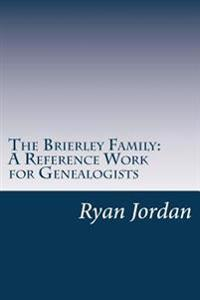 The Brierley Family: A Reference Work for Genealogists