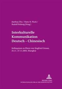 Interkulturelle Kommunikation Deutsch - Chinesisch: Kolloquium Zu Ehren Von Siegfried Grosse, 25.11.-27.11.2004, Shanghai
