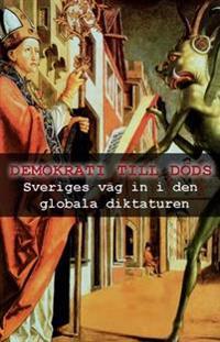 Demokrati till döds : Sveriges väg in i den globala diktaturen