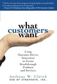 What customers want - using outcome-driven innovation to create breakthroug