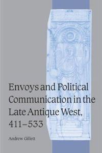 Envoys and Political Communication in the Late Antique West, 411-533