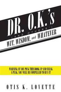 Dr. O.K.'s Wit, Wisdom and Whatever