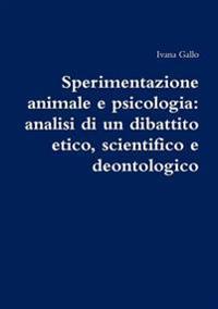 Sperimentazione Animale e Psicologia: Analisi Di Un Dibattito Etico, Scientifico e Deontologico