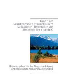 """Band 5 der Schriftenreihe """"Orthomolekulare Aufklärung"""" - Hypothesen zur Biochemie von Vitamin C"""