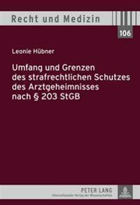 Umfang Und Grenzen Des Strafrechtlichen Schutzes Des Arztgeheimnisses Nach § 203 Stgb