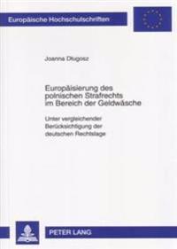 Europaeisierung Des Polnischen Strafrechts Im Bereich Der Geldwaesche: Unter Vergleichender Beruecksichtigung Der Deutschen Rechtslage
