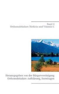 Band 4 - Orthomolekulare Medizin und Vitamin C