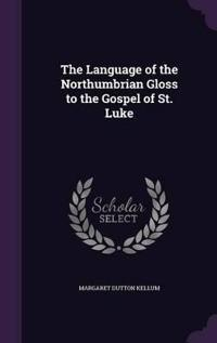 The Language of the Northumbrian Gloss to the Gospel of St. Luke