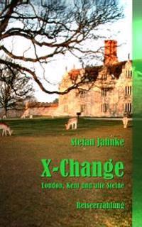 X-Change: London, Kent Und Alte Steine