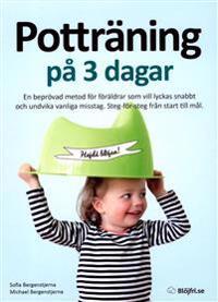 Potträning på 3 dagar : en beprövad metod för föräldrar som vill lyckas snabbt och unvika misstag. Steg-för-steg från start till mål.