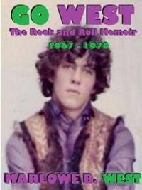 Go West-the Rock and Roll Memoir-(1967-1970)