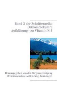 Band 3 der Schriftenreihe Orthomolekulare Aufklärung - zu Vitamin K 2