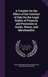 A Treatise on the Effect of the Contract of Sale on the Legal Rights of Property and Possesion in Goods, Wares, and Merchandise