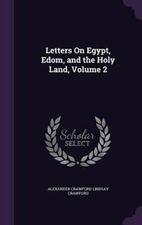 Letters on Egypt, Edom and the Holy Land, Volume 2