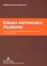 Dialogos Intertextuales: Pocahontas: Estudios de Literatura Infantil y Juvenil Alemana E Inglesa: Trasvases Semioticos