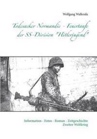"""Todesacker Normandie - Feuertaufe der SS-Division """"Hitlerjugend"""""""