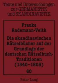 Die Skandinavischen Raetselbuecher Auf Der Grundlage Der Deutschen Raetselbuch-Traditionen (1540-1805)