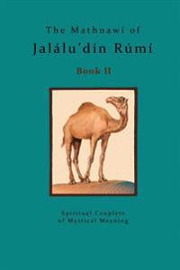 The Mathnawi of Jalalu'din Rumi - Book 2: The Mathnawi of Jalalu'din Rumi - Book 2