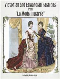 "Victorian and Edwardian Fashions from ""LA Mode Illustree"