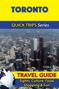 Toronto Travel Guide (Quick Trips Series): Sights, Culture, Food, Shopping & Fun