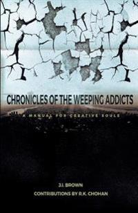 Chronicles of the Weeping Addicts: A Manual for Creative Souls