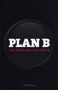 Plan B : den dolda jakten på välfärd