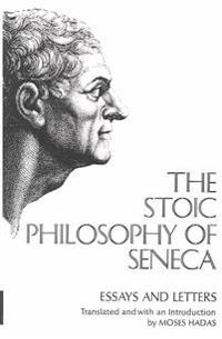 The Stoic Philosophy of Seneca: Essays and Letters