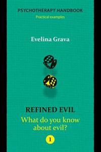 Refined Evil: What Do You Know about Evil?: Psychotherapy Handbook