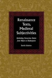 Renaissance Texts, Medieval Subjectivities