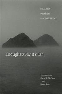 Enough to Say It's Far: Selected Poems of Pak Chaesam