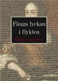 Fånga lyckan i flykten : en roman om Agneta Horn