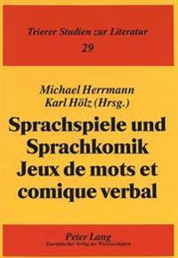 Sprachspiele Und Sprachkomik. Jeux de Mots Et Comique Verbal: Akten Des Kolloquiums Im Rahmen Des Erasmus-Netzes Der Universitaeten Paris X-Nanterre,