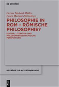 Philosophie in ROM - Römische Philosophie?: Kultur-, Literatur- Und Philosophiegeschichtliche Perspektiven