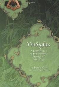 Yinsights: A Journey Into the Philosophy & Practice of Yin Yoga