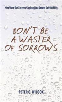 Don't Be a Waster of Sorrows