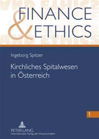Kirchliches Spitalwesen in Oesterreich: Am Beispiel Der Barmherzigen Brueder- Historisch Und Aktuell