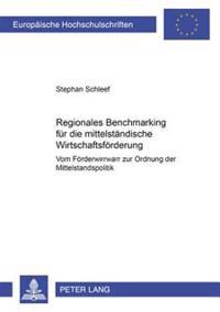Regionales Benchmarking Fuer Die Mittelstaendische Wirtschaftsfoerderung: Vom Foerderwirrwarr Zur Ordnung Der Mittelstandspolitik