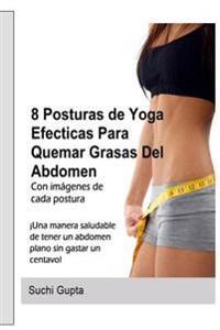 8 Posturas de Yoga Efectivas Para Quemar Grasas del Abdomen: !Una Forma Saludable de Tener Un Abdomen Plano En Casa Sin Gastar Un Centavo!