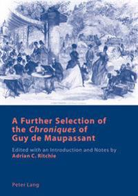 A Further Selection of the «chroniques» of Guy de Maupassant: Edited with an Introduction and Notes by Adrian C. Ritchie