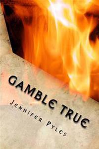 Gamble True: A Gamble True Novel