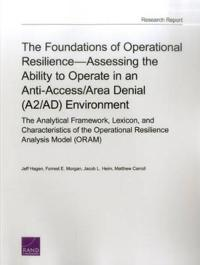 The Foundations of Operational Resilience-Assessing the Ability to Operate in an Anti-Access/Area Denial (A2/AD) Environment