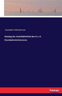 Katalog Der Amtsbibliothek Des K U. K. Eisenbahnministeriums