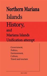 Northern Mariana Islands History, and Mariana Islands Unification Attempt: Government, Politics, Environment, Culture, Travel and Tourism